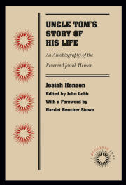 Uncle Tom's Story of His Life: An Autobiography of the Reverend Josiah Henson