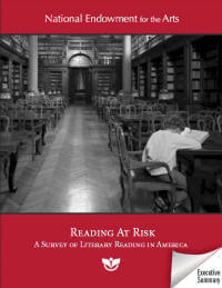 National Endowment for the Arts Reading At Risk A Survey of Literary Reading in America