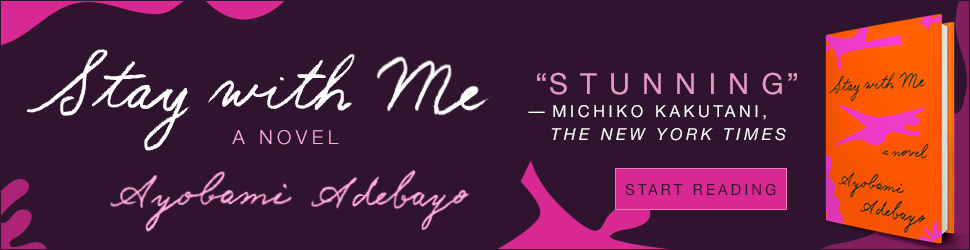 STAY WITH ME by Adebayo Our August 23rd Newsletter is Sponsored by Knopf