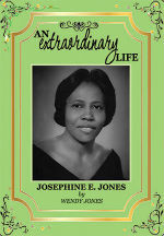An Extraordinary Life: Josephine E. Jones by Wendy Jones