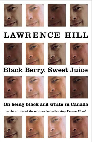 Click for more detail about Black Berry, Sweet Juice: On Being Black And White In Canada by Lawrence Hill