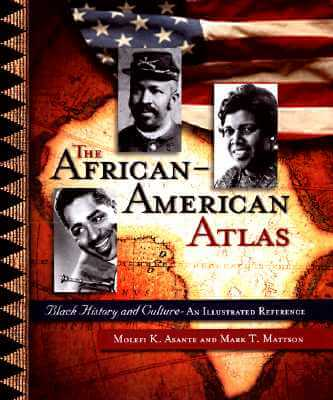 Click for more detail about The African-American Atlas: Black History and Culture—An Illustrated Reference by Molefi Kete Asante