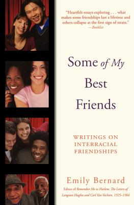 Click for more detail about Some of My Best Friends: Writings on Interracial Friendships by Emily Bernard