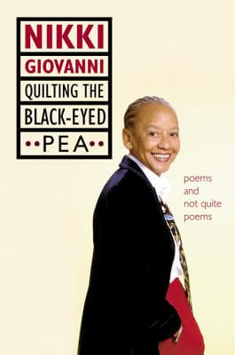 Click for more detail about Quilting the Black-Eyed Pea: Poems and Not Quite Poems by Nikki Giovanni