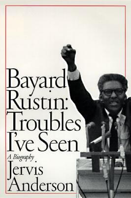 Click for a larger image of Bayard Rustin: Troubles I've Seen: A Biography