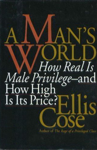 Click for more detail about A Man's World: How Real Is Male Privilege - And How High Is Its Price? by Ellis Cose