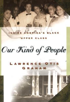 Click for more detail about Our Kind of People: Inside America's Black Upper Class by Lawrence Otis Graham