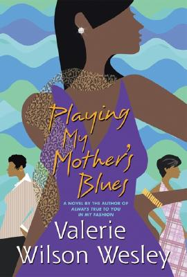 Click for more detail about Playing My Mother's Blues by Valerie Wilson Wesley