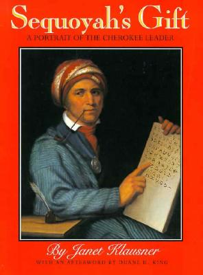 Click for a larger image of Sequoyah's Gift: A Portrait of the Cherokee Leader
