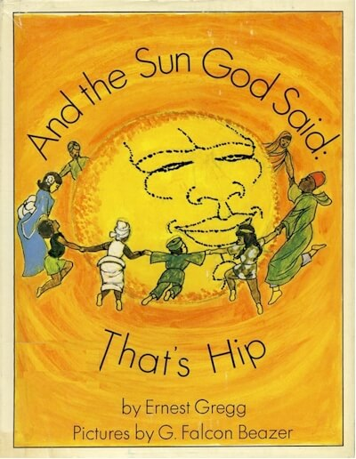 Click for more detail about And the Sun God Said: That's Hip by Ernest Gregg