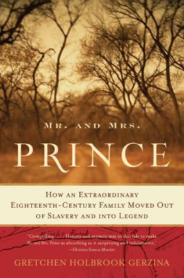 Click for more detail about Mr. and Mrs. Prince: How an Extraordinary Eighteenth-Century Family Moved Out of Slavery and into Legend by Gretchen Holbrook Gerzina