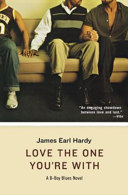 Book Cover Love the One You're With (B-Boy Blues, Book 5) by James Earl Hardy