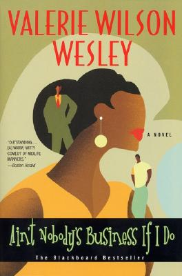 Click for more detail about Ain't Nobody's Business If I Do: A Novel by Valerie Wilson Wesley