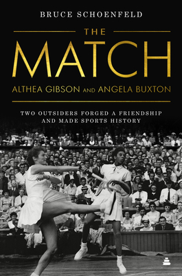 Click for more detail about The Match: Althea Gibson and a Portrait of a Friendship by Bruce Schoenfeld