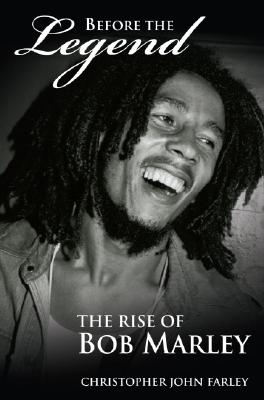 Click for more detail about Before the Legend: The Rise of Bob Marley by Christopher John Farley
