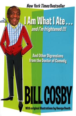 Click for more detail about I Am What I Ate…and I'm frightened!!!: And Other Digressions from the Doctor of Comedy by Bill Cosby
