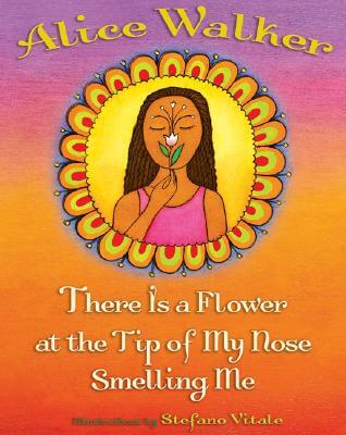 Click for more detail about There Is a Flower at the Tip of My Nose Smelling Me by Alice Walker