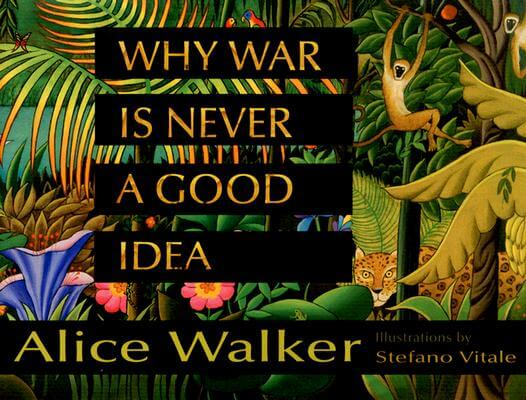 Click for more detail about Why War Is Never a Good Idea by Alice Walker