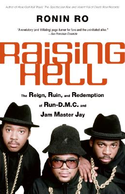 Click for more detail about Raising Hell: The Reign, Ruin, and Redemption of Run-D.M.C. and Jam Master Jay by Ronin Ro