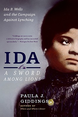 Click for more detail about Ida: A Sword Among Lions: Ida B. Wells and the Campaign Against Lynching by Paula J. Giddings