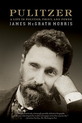 Book Cover Pulitzer: A Life in Politics, Print, and Power by James Mcgrath Morris