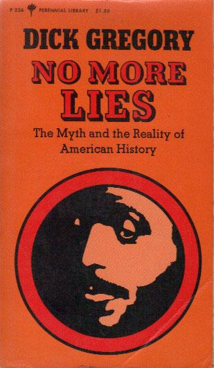 Click for more detail about No more lies: The myth and the reality of American history, by Dick Gregory