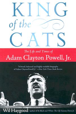 Book Cover King of the Cats: The Life and Times of Adam Clayton Powell, Jr. by Wil Haygood