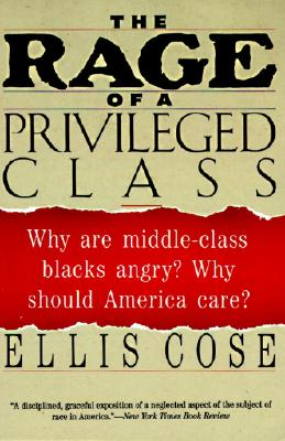 Click for a larger image of The Rage Of A Privileged Class: Why Are Middle-Class Blacks Angry? Why Should America Care?