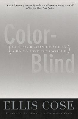 Click for more detail about Color-Blind: Seeing Beyond Race In A Race-Obsessed World by Ellis Cose
