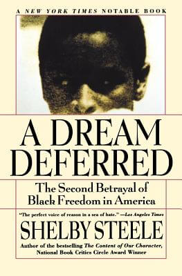 Click for more detail about A Dream Deferred: The Second Betrayal of Black Freedom in America by Shelby Steele
