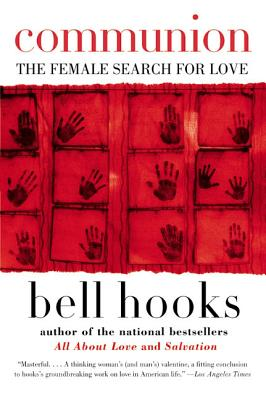 Click for more detail about Communion: The Female Search for Love by bell hooks