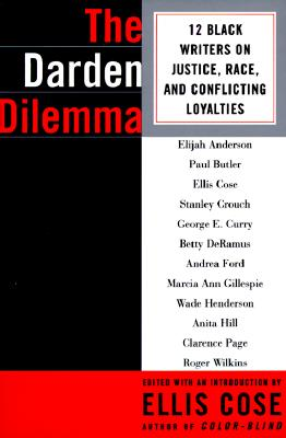 Click for more detail about The Darden Dilemma: 12 Black Writers on Justice, Race, and Conflicting Loyalties by Ellis Cose