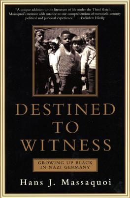 Click for more detail about Destined to Witness: Growing Up Black in Nazi Germany by Hans J. Massaquoi