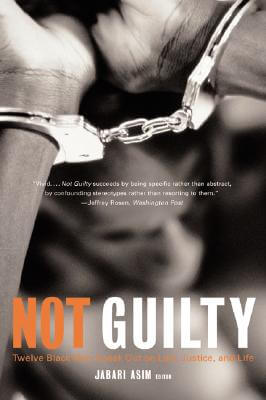 Click for more detail about Not Guilty: Twelve Black Men Speak Out on Law, Justice, and Life by Jabari Asim