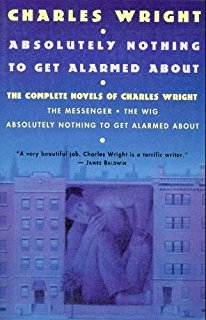 Click for more detail about Absolutely Nothing To Get Alarmed About: The Complete Novels Of Charles Wright by Charles Wright
