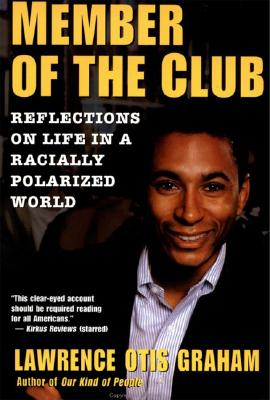 Click for more detail about A Member of the Club: Reflections on Life in a Racially Polarized World by Lawrence Otis Graham