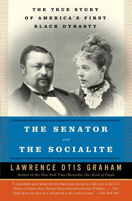Click for more detail about The Senator and the Socialite: The True Story of America's First Black Dynasty by Lawrence Otis Graham