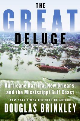 Click for more detail about The Great Deluge: Hurricane Katrina, New Orleans, and the Mississippi Gulf Coast by Douglas Brinkley