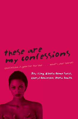 Click for more detail about These Are My Confessions by Joy Deja King, Electa Rome Parks, Cheryl Robinson, and Meta Smith