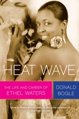 Click for more detail about Heat Wave: The Life and Career of Ethel Waters by Donald Bogle
