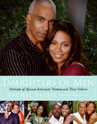 Click for more detail about Daughters Of Men: Portraits Of African-American Women And Their Fathers by Rachel Vassel