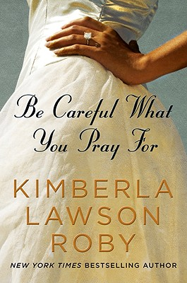Click for more detail about Be Careful What You Pray For by Kimberla Lawson Roby