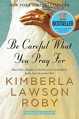Click for more detail about Be Careful What You Pray For (Reverend Curtis Black #7) by Kimberla Lawson Roby
