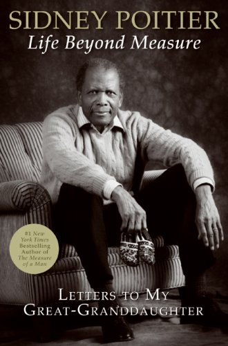 Click for more detail about Life Beyond Measure: Letters to My Great-Granddaughter by Sidney Poitier