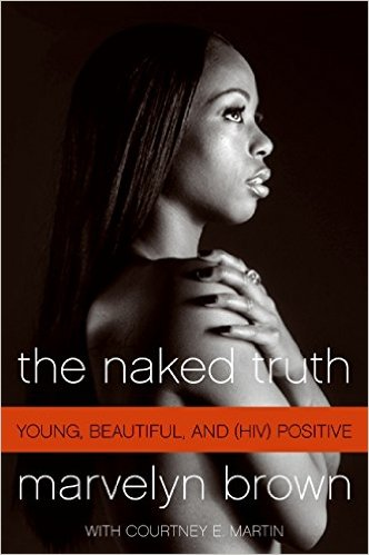 Click for more detail about The Naked Truth: Young, Beautiful, and (HIV) Positive by Marvelyn Brown and Courtney Martin