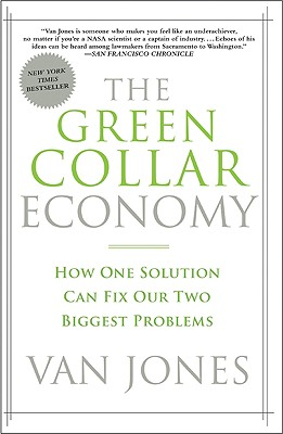Click for more detail about The Green Collar Economy: How One Solution Can Fix Our Two Biggest Problems by Van Jones
