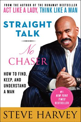 Click for more detail about Straight Talk, No Chaser: How to Find, Keep, and Understand a Man by Steve Harvey