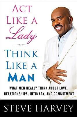 Click for more detail about Act Like A Lady, Think Like A Man: What Men Really Think About Love, Relationships, Intimacy, And Commitment by Steve Harvey and Denene Millner