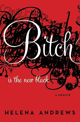 Click for a larger image of Bitch Is The New Black: A Memoir