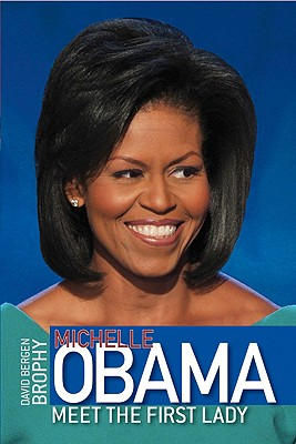 Click for more detail about Michelle Obama: Meet the First Lady by David Bergen Brophy